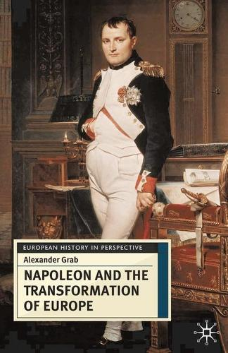 Napoleon and the Transformation of Europe - European History in Perspective (Hardback)