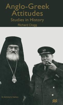 Anglo-Greek Attitudes: Studies in History - St Antony's Series (Hardback)