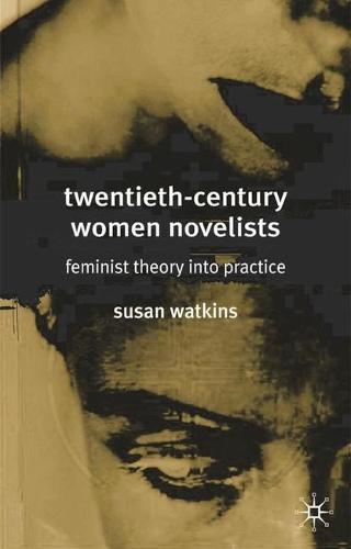 Twentieth-Century Women Novelists: Feminist Theory into Practice (Hardback)
