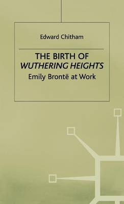 The Birth of Wuthering Heights: Emily Bronte at Work (Hardback)