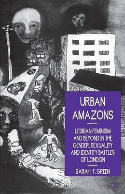 Urban Amazons: Lesbian Feminism and Beyond in the Gender, Sexuality and Identity Battles of London (Paperback)