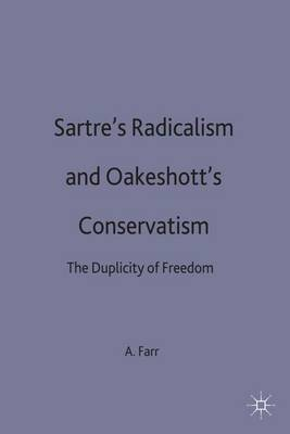 Sartre's Radicalism and Oakeshott's Conservatism: The Duplicity of Freedom (Hardback)