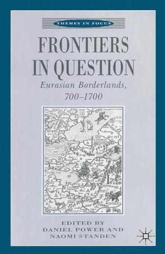 Frontiers in Question: Eurasian Borderlands, 700-1700 - Themes in Focus (Hardback)