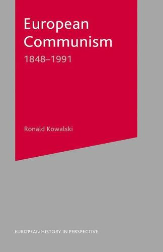 European Communism: 1848-1991 - European History in Perspective (Hardback)