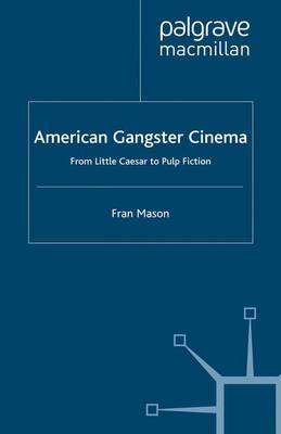 "American Gangster Cinema: From ""Little Caesar"" to ""Pulp Fiction"" - Crime Files (Paperback)"