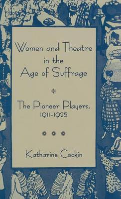 Women and Theatre in the Age of Suffrage: The Pioneer Players 1911-1925 (Hardback)