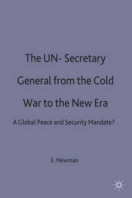 The UN Secretary-General from the Cold War to the New Era: A Global Peace and Security Mandate? (Hardback)