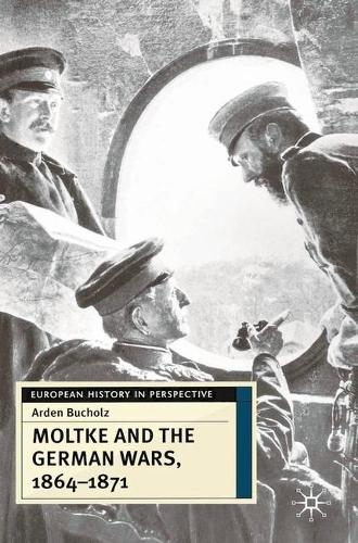 Moltke and the German Wars, 1864-1871 - European History in Perspective (Paperback)