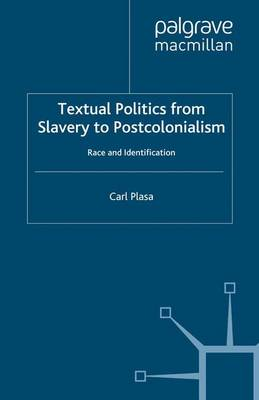 Textual Politics from Slavery to Postcolonialism: Race and Identification (Paperback)