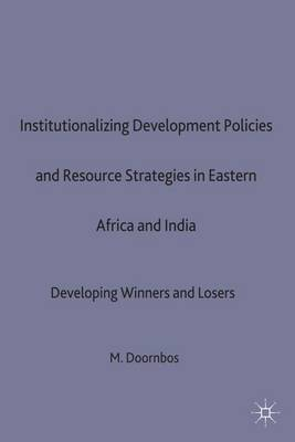 Institutional Development Policies and Resource Strategies in Eastern Africa and India: Developing Winners and Losers - Macmillan International Political Economy S. (Hardback)