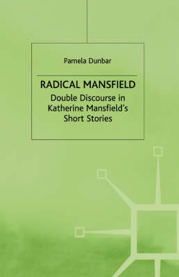Radical Mansfield: Double Discourse in Katherine Mansfield's Short Stories (Paperback)