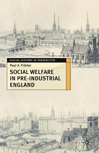 Social Welfare in Pre-industrial England: The Old Poor Law Tradition - Social History in Perspective (Hardback)