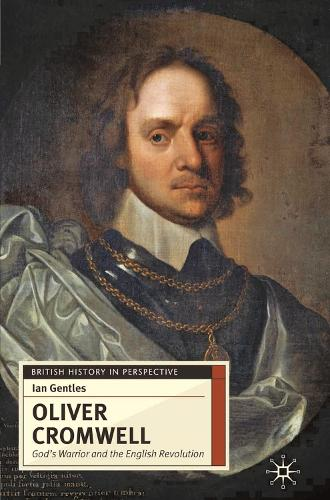 Oliver Cromwell: God's Warrior and the English Revolution - British History in Perspective (Hardback)