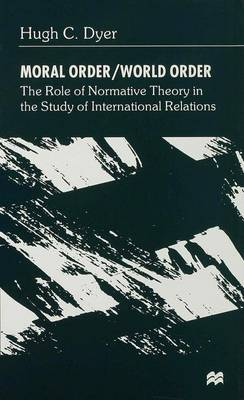 Moral Order/World Order: The Role of Normative Theory in the Study of International Relations (Hardback)