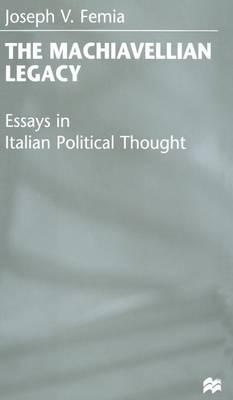 The Machiavellian Legacy: Essays in Italian Political Thought (Hardback)