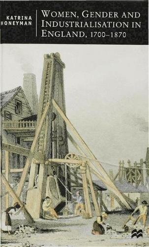 Women, Gender and Industrialization in England, 1700-1870 - British Studies Series (Hardback)