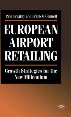 European Airport Retailing: Growth Strategies for the New Millennium (Hardback)