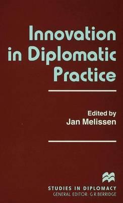 Innovation in Diplomatic Practice - Studies in Diplomacy (Hardback)