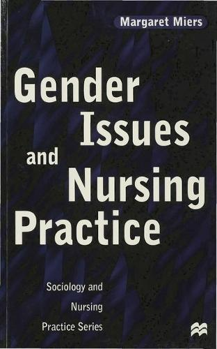 Gender Issues and Nursing Practice - Sociology and Nursing Practice (Paperback)