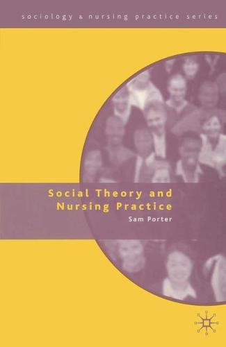Social Theory and Nursing Practice - Sociology and Nursing Practice (Paperback)