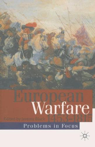 European Warfare 1453-1815 - Problems in Focus (Paperback)