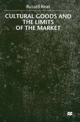 Cultural Goods and the Limits of the Market (Hardback)