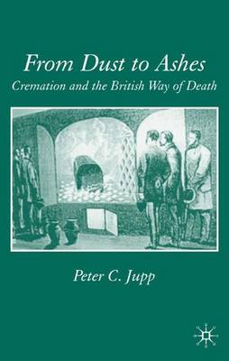 From Dust to Ashes: Cremation and the British Way of Death (Hardback)