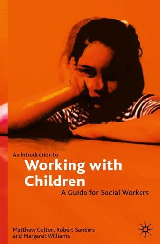 An Introduction to Working with Children: A Guide for Social Workers (Paperback)