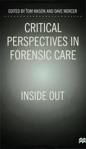 Critical Perspectives in Forensic Care: Inside Out (Hardback)