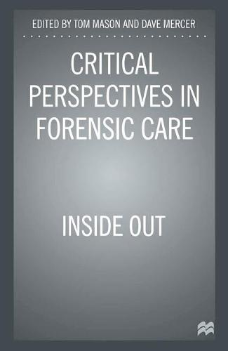 Critical Perspectives in Forensic Care: Inside Out (Paperback)