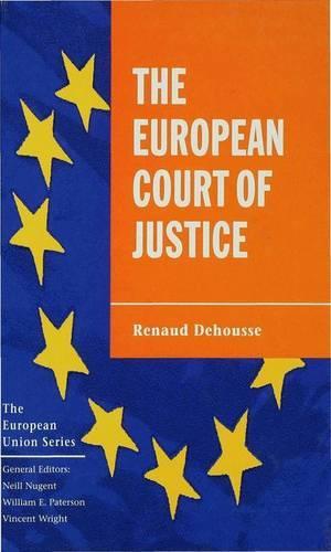 The European Court of Justice: The Politics of Judicial Integration - The European Union Series (Hardback)