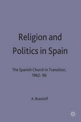 Religion and Politics in Spain: The Spanish Church in Transition, 1962-96 (Hardback)