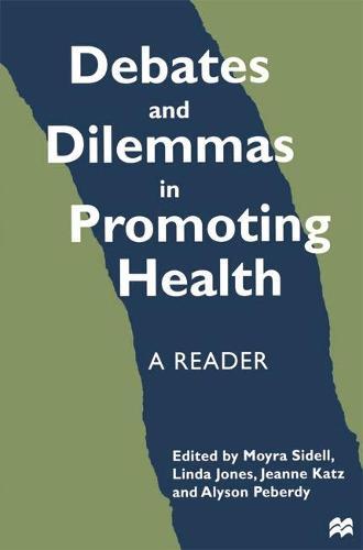Debates and Dilemmas in Promoting Health: A Reader (Hardback)