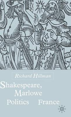 Shakespeare, Marlow and the Politics of France (Hardback)