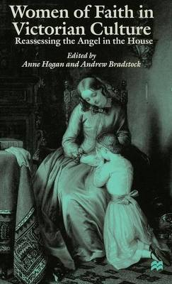 """Women of Faith in Victorian Culture: Reassessing the """"Angel in the House"""" (Hardback)"""