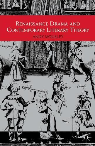 Renaissance Drama and Contemporary Literary Theory (Paperback)