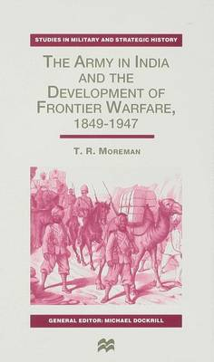 The Army in India and the Development of Frontier Warfare, 1849-1947 - Studies in Military and Strategic History (Hardback)