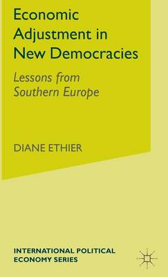 Economic Adjustment in New Democracies: Lessons from Southern Europe - International Political Economy Series (Hardback)