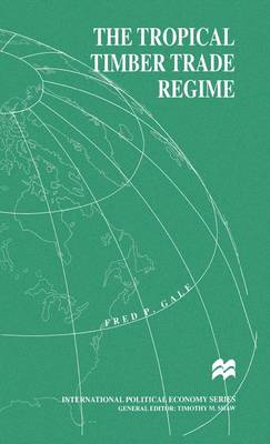 The Tropical Timber Trade Regime - International Political Economy Series (Hardback)