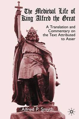 The Medieval Life of King Alfred the Great: A Translation and Commentary on the Text Attributed to Asser (Hardback)