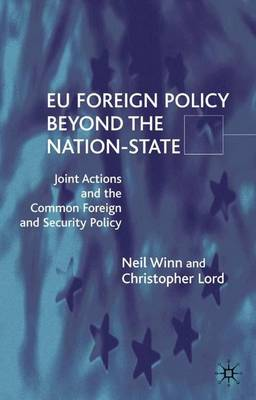 EU Foreign Policy Beyond the Nation State: Joint Action and Institutional Analysis of the Common Foreign and Security Policy (Hardback)