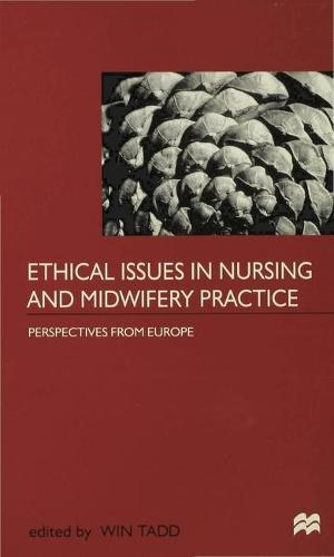 Ethical Issues in Nursing and Midwifery Practice: A European Perspective (Paperback)