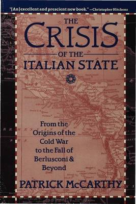 The Crisis of the Italian State: From the Origins of the Cold War to the Fall of Berlusconi and Beyond (Paperback)