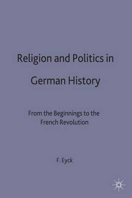 Religion and Politics in German History: from the Beginnings to the French Revolution (Hardback)