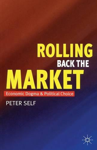 Rolling Back the Market: Economic Dogma and Political Choice (Paperback)