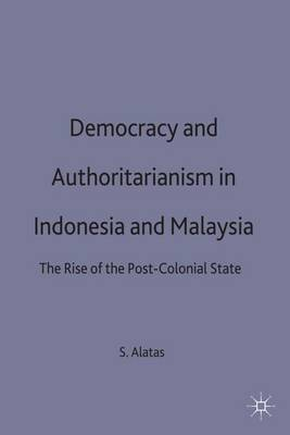 Democracy and Authoritarianism in Indonesia and Malaysia: The Rise of the Post-Colonial State (Hardback)