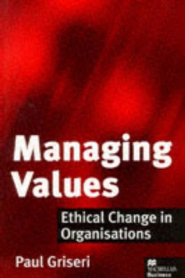 Managing Values: Ethical Change in Organisations (Paperback)