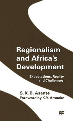 Regionalism and Africa's Development: Expectations, Reality and Challenges (Hardback)