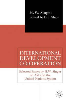 International Development Co-operation: Selected Essays by H. W. Singer on Aid and the United Nations System (Hardback)