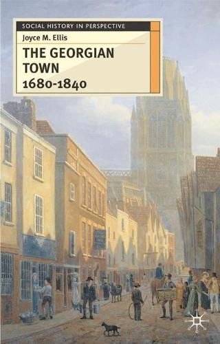 The Georgian Town 1680-1840 - Social History in Perspective (Hardback)